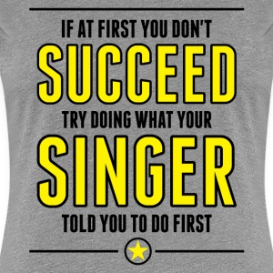 If At First You Don't Succeed Try Doing What Your T-Shirts - Women's Premium T-Shirt