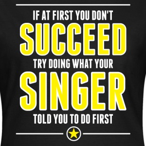 If At First You Don't Succeed Try Doing What Your T-Shirts - Women's T-Shirt