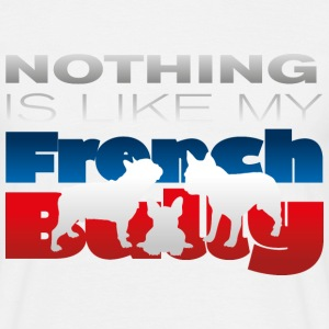 Nothing Like my French Bully - Männer T-Shirt