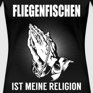 Fly fishing - my religion T-Shirts - Women's Premium T-Shirt