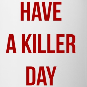 Have a killer day - Tasse