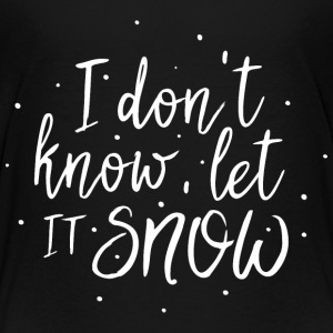 I dont know let it snow T-Shirts - Teenager Premium T-Shirt