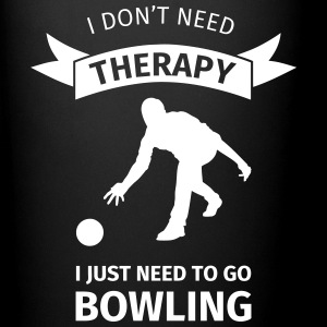 I don't need therapy I just need to go Bowling Mokken & toebehoor - Mok uni