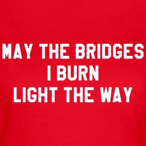 May the bridges I burn light the way T-skjorter - T-skjorte for kvinner