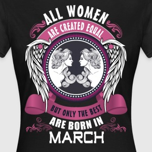 All women are created equal but only the best are T-Shirts - Women's T-Shirt