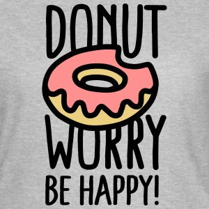 Donut worry, be happy! T-Shirts - Frauen T-Shirt