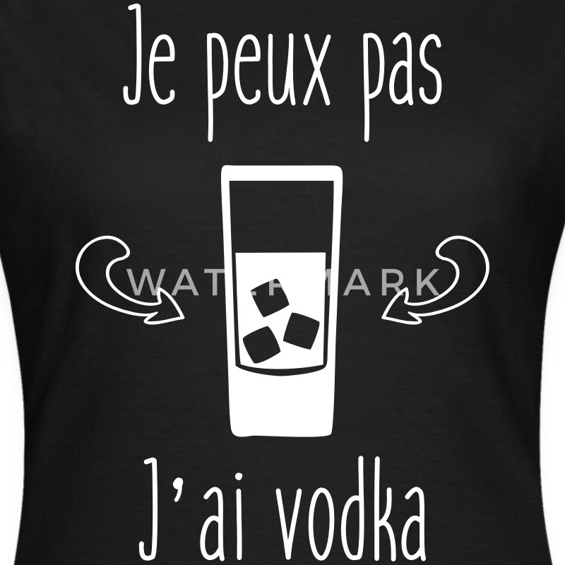 Je peux pas j'ai vodka - humour citations - T-shirt Femme