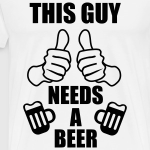 This guy needs a beer  - Herre premium T-shirt
