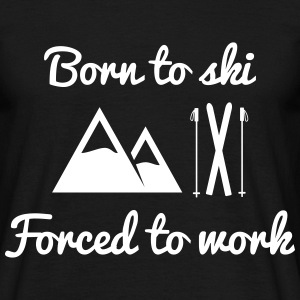Born to ski forced to work  - Men's T-Shirt