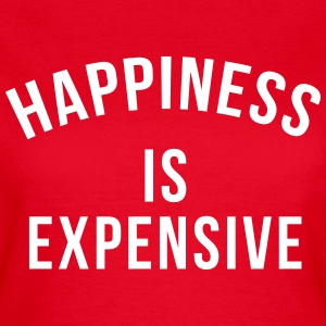 Happiness is expensive T-shirts - Vrouwen T-shirt
