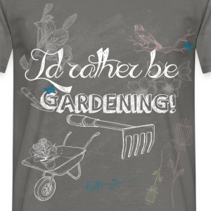 I'd rather be gardening - Men's T-Shirt