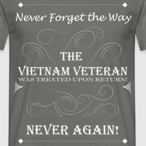 Never forget the way the Vietnam veteran was treat - Men's T-Shirt