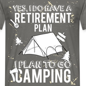 Yes, I do have a retirement plan I plan to go camp - Men's T-Shirt