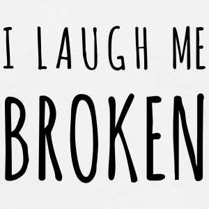 I laugh me broken - Männer T-Shirt