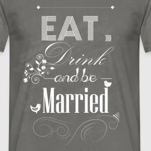 Eat drink and be married - Men's T-Shirt