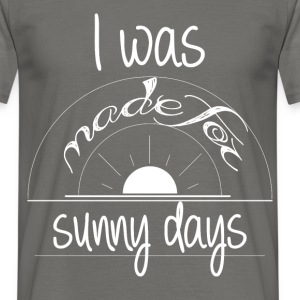 I was made for sunny days - Men's T-Shirt