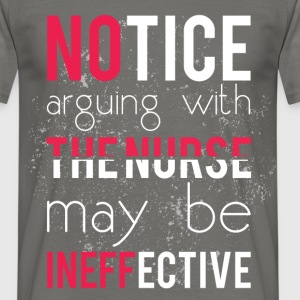 Notice arguing with the nurse may be ineffective - Men's T-Shirt