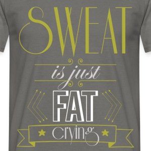 Sweat is just fat crying - Men's T-Shirt