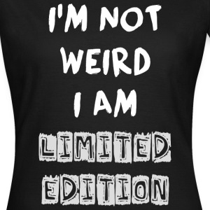 I'm not weird but limited T-Shirts - Frauen T-Shirt