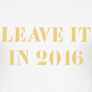 Leave it in 2016 T-shirts - Herre Slim Fit T-Shirt