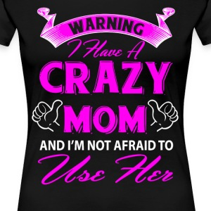 Warning I have a crazy mom and I'm not afraid to  T-Shirts - Women's Premium T-Shirt