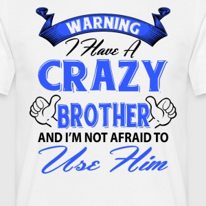 Warning I have a crazy brother and I'm not afraid T-Shirts - Men's T-Shirt