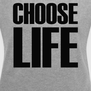 Choose Life - Women's T-shirt with rolled up sleeves