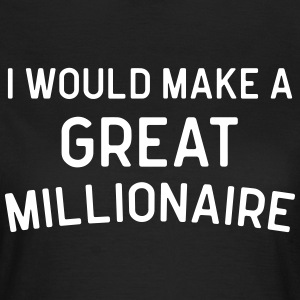 A Great Millionaire Funny Quote T-Shirts - Women's T-Shirt