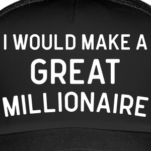 A Great Millionaire Funny Quote Caps & Hats - Trucker Cap