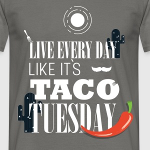 Live every day like it's taco Tuesday  - Men's T-Shirt