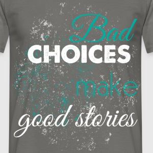 Bad choices make good stories - Men's T-Shirt
