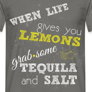 When life gives you lemons grab some tequila and s - Men's T-Shirt