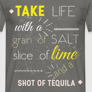 Take life with a grain of salt slice of lime and a - Men's T-Shirt