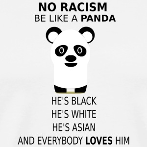 No Racism! Be like a Panda! - Männer Premium T-Shirt
