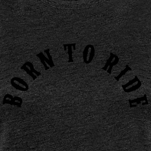 Born To Ride Bow - Frauen Premium T-Shirt