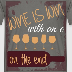 Wine is win with an e on the end - Men's T-Shirt