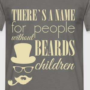 There's a name for people without beards children - Men's T-Shirt