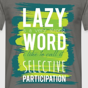Lazy is a very strong word I like to call it selec - Men's T-Shirt