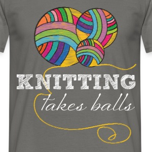 Knitting takes balls - Men's T-Shirt