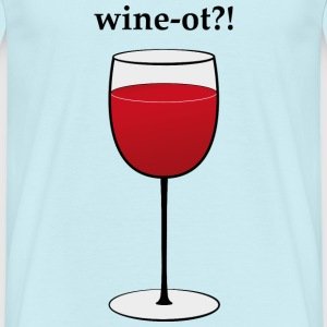 Why not wine?! T-Shirts - Männer T-Shirt