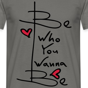 be who you wanna be Men's T-Shirt - Men's T-Shirt