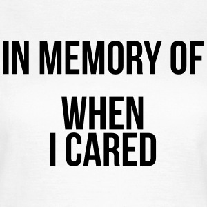 In memory of when I cared T-Shirts - Women's T-Shirt