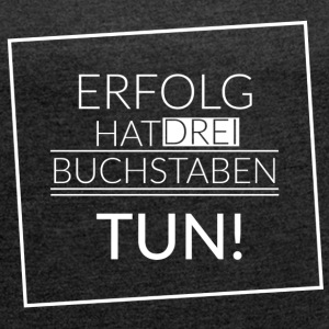 motivation - tun T-Shirts - Frauen T-Shirt mit gerollten Ärmeln
