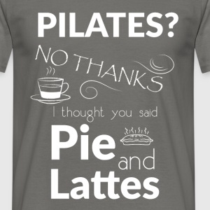 Pilates? No thanks I thought you said pie and latt - Men's T-Shirt