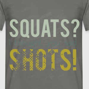 Squats? I thought you said shots! - Men's T-Shirt