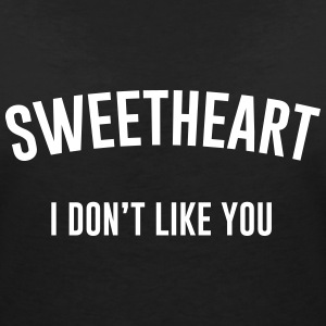Sweetheart I don't like you T-shirts - Vrouwen T-shirt met V-hals