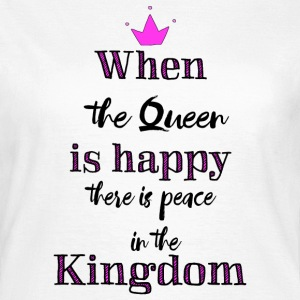 When the Queen is happy T-Shirts - Frauen T-Shirt