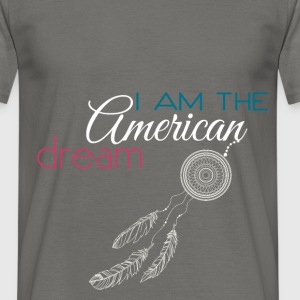 I am the American dream - Men's T-Shirt