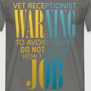 Vet receptionist warning to avoid injury do not te - Men's T-Shirt