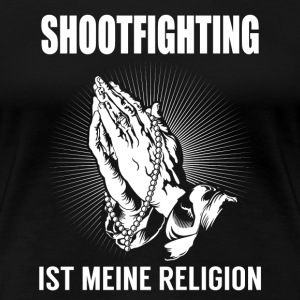 Shootfighting - meine Religion T-Shirts - Frauen Premium T-Shirt